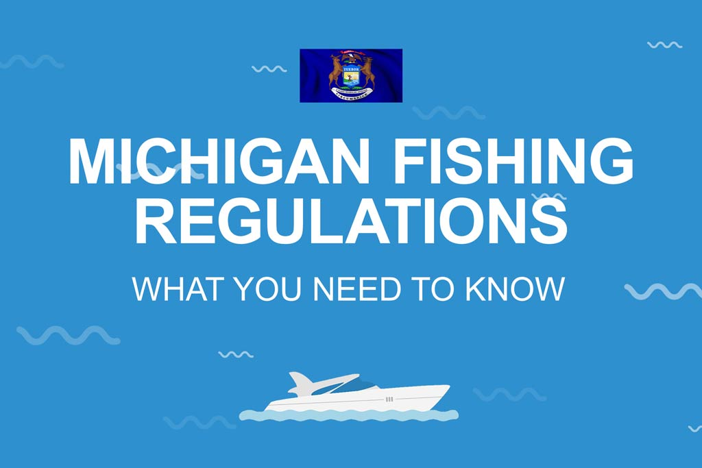 """An image displaying the text """"Michigan Fishing Regulations"""" and """"What You Need to Know"""" on a blue background, an image of the Michigan state flag, and of a fishing boat underneath"""