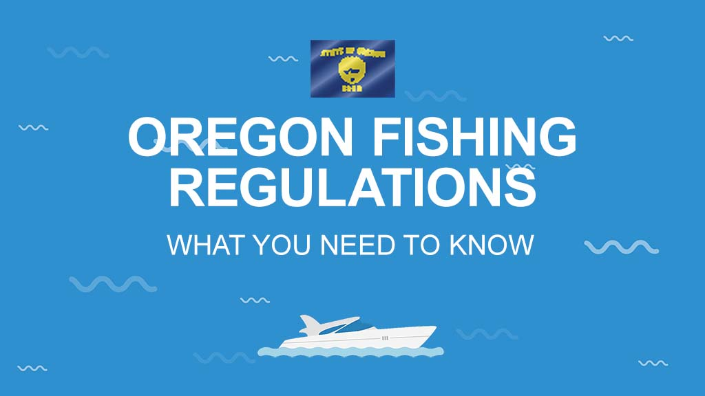"""A blue infographic that reads """"Oregon Fishing Regulations: What You Need to Know"""" with an image of a boat and the Oregon state flag"""